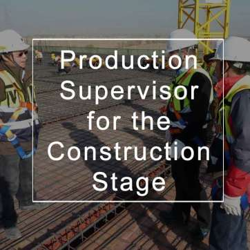 Production Supervisor for the Construction Stage